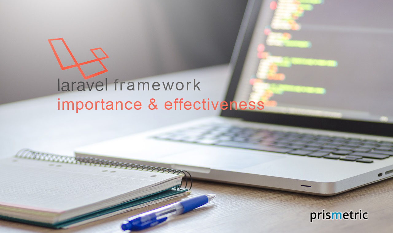 Laravel Framework its importance and effectiveness from a Developers' perspective