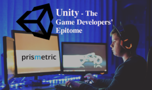 Unity Game Development – The Epitome every Game Developers should know about