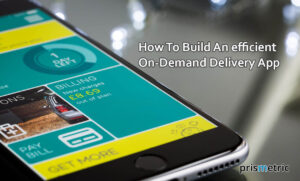 How to build an On-Demand delivery app that perfectly caters to the customers' needs?