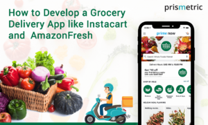 How much would it cost to develop a Grocery Delivery App like AmazonFresh, Instacart & Peapod? A Complete Guide
