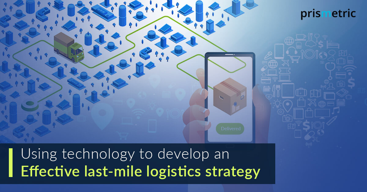 The Last-Mile Delivery With Advanced Technologies