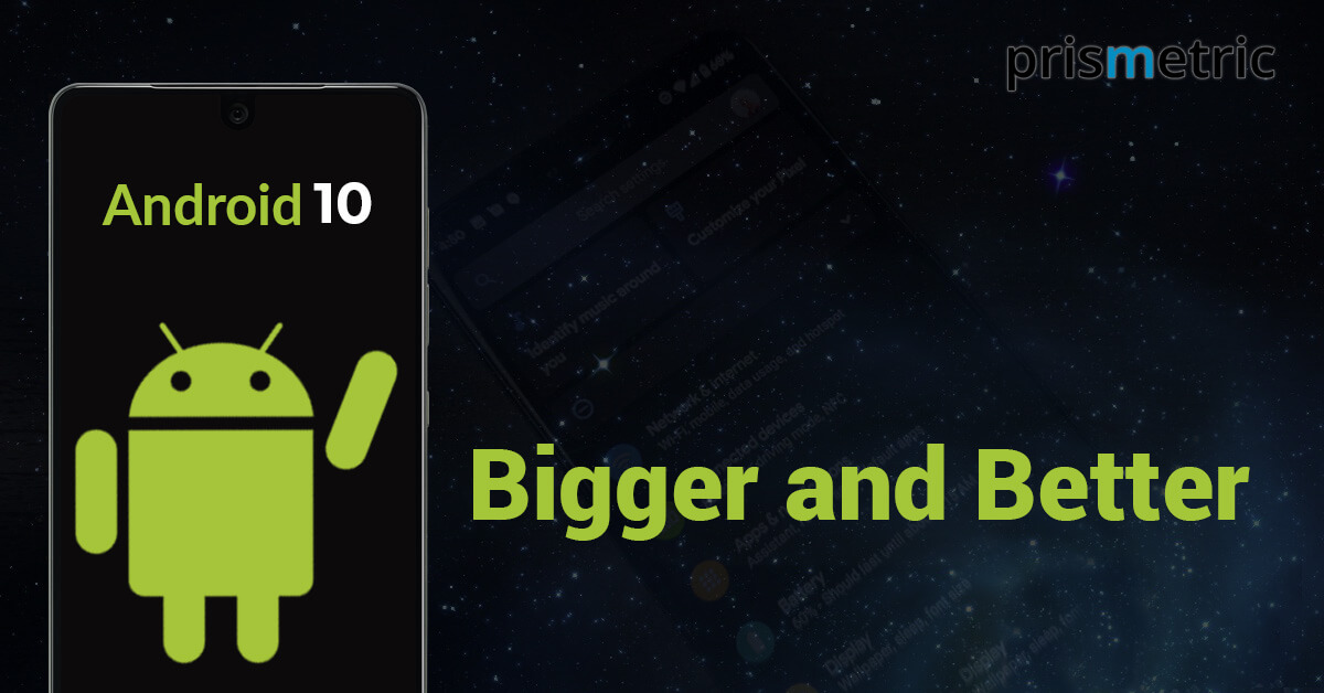 Android 10 - Bigger and Better