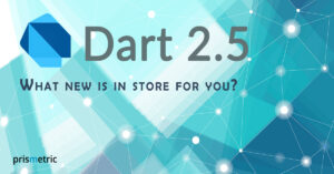 Dart 2.5: What new is in store for you?