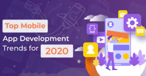 Top Mobile App Development Trends that you Ought to Follow in 2020