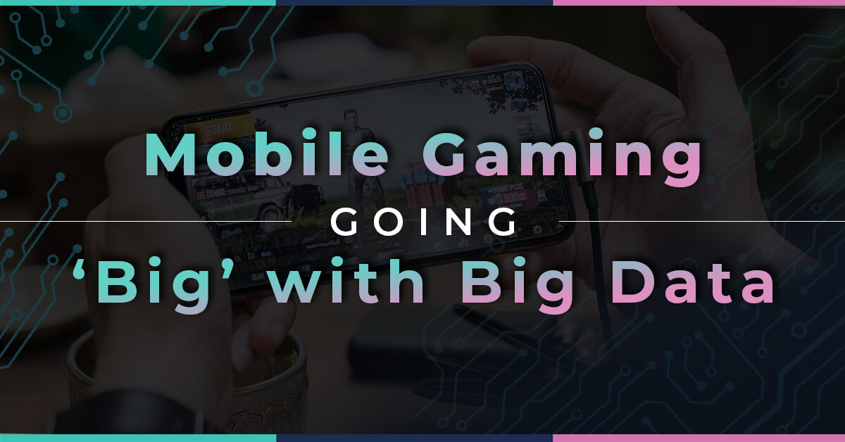 Role of Big Data in escalating mobile gaming industry