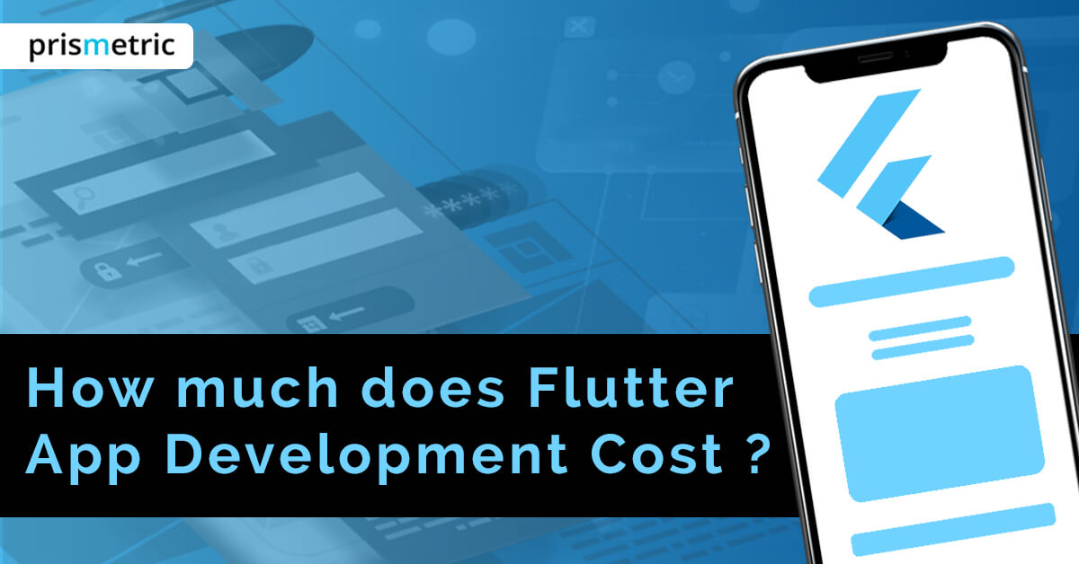 An Expert's Guide to Estimate the Cost of Flutter App Development