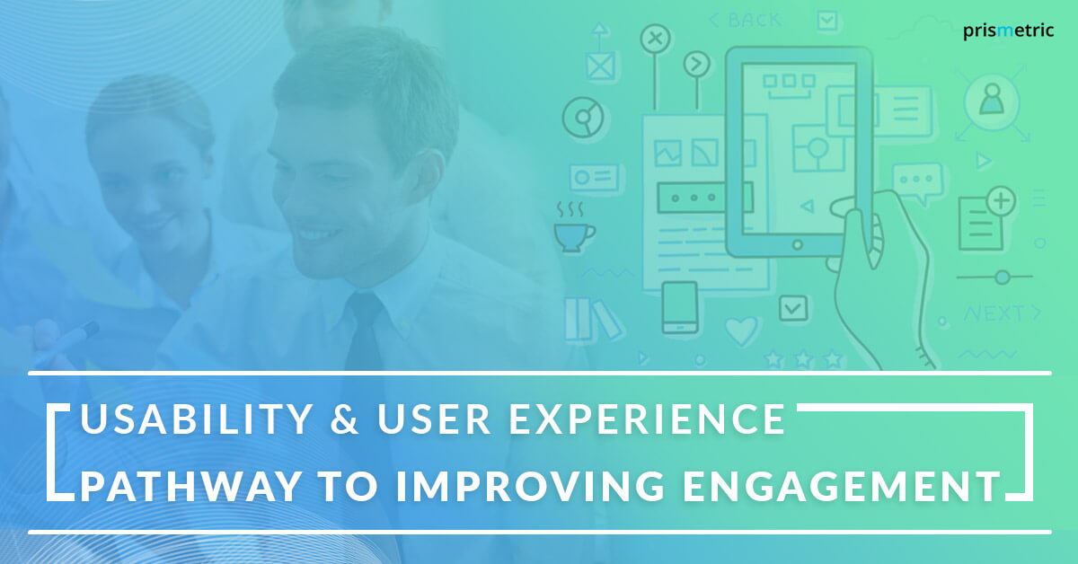 Usability & User Experience - Pathway to improving Engagement