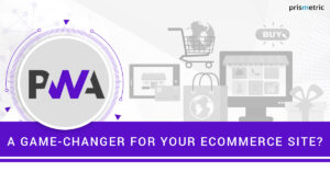 Top 6 Reasons to Choose Progressive Web App for Your Ecommerce Store