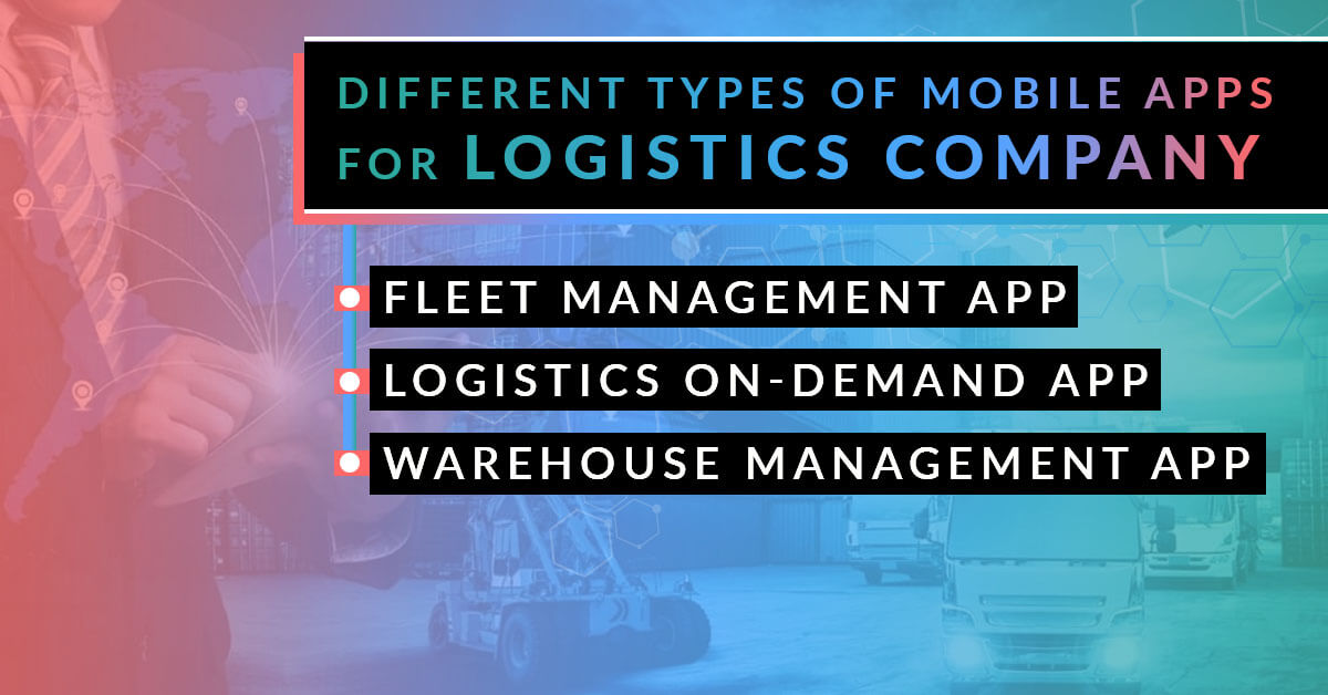 Different Types of mobile apps for Logistics Company