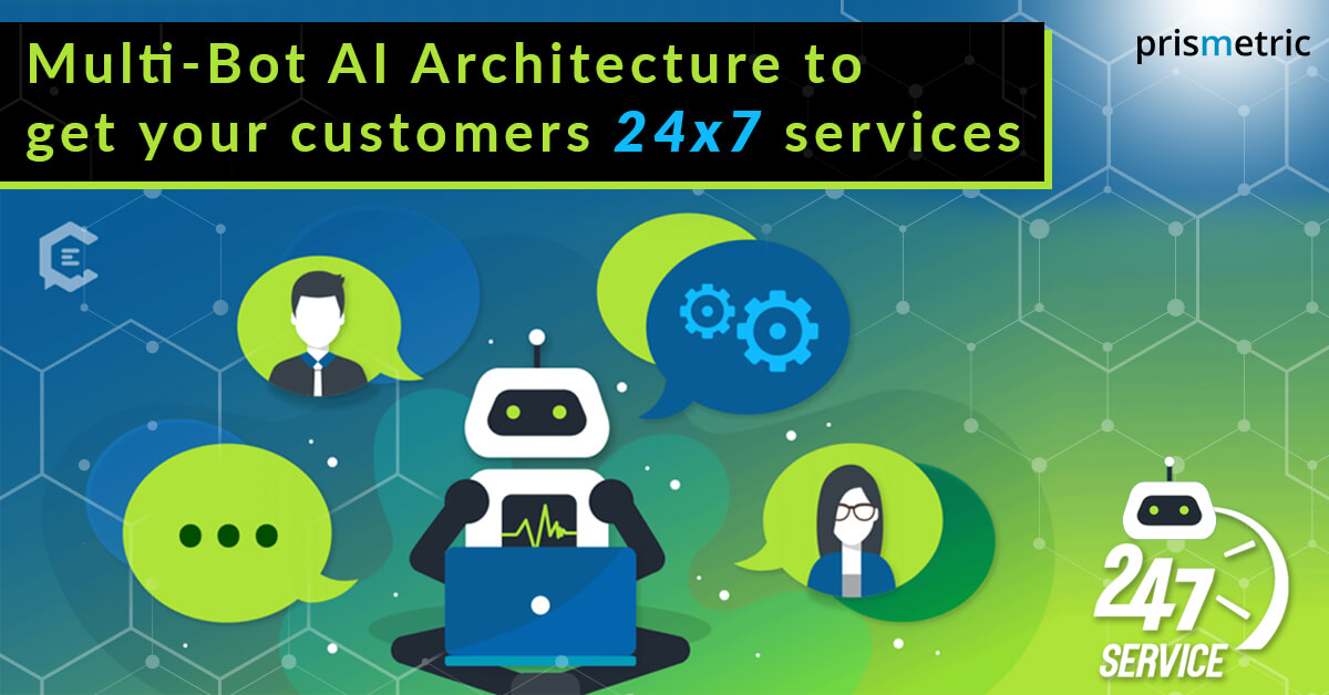 Multi-Bot AI Architecture to get your customers 24/7 services - Prismetric