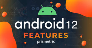 Android 12 is Here: Top New Features You Need to Know