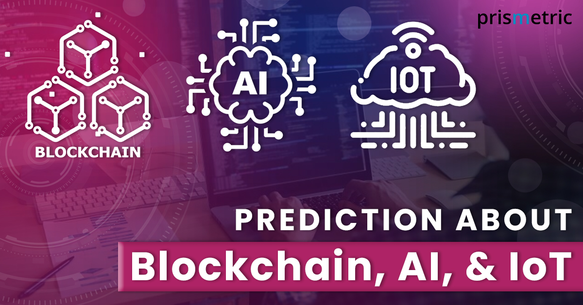 With a New Year, here we are – Prediction about Blockchain, Artificial Intelligence, and Internet of Things 2021