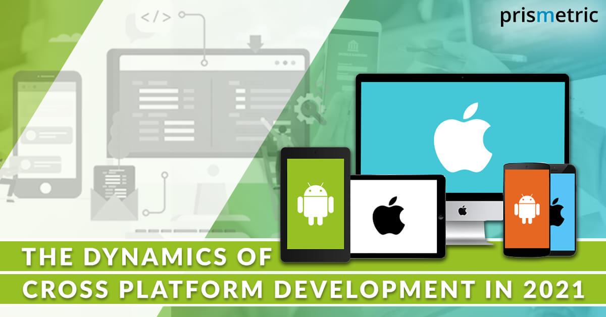 The dynamics of cross platform development in 2021