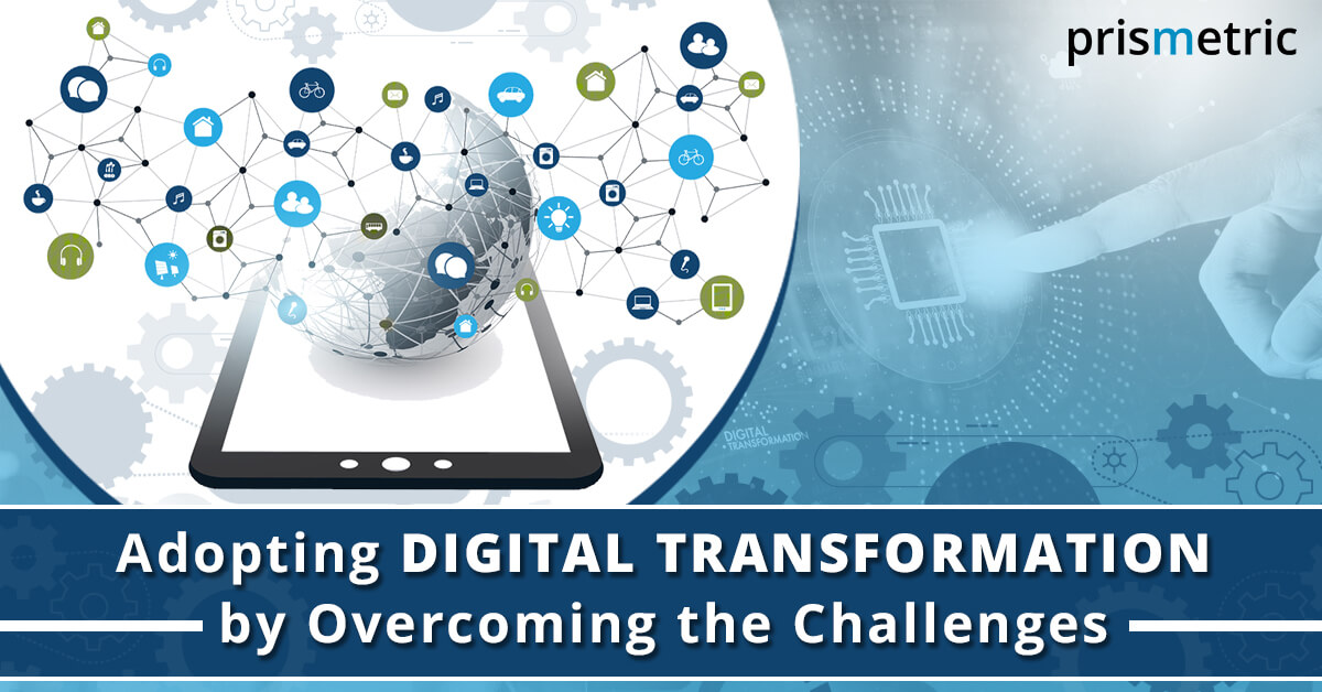 dopting Digital Transformation by Overcoming the Challenges
