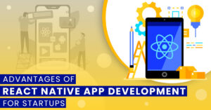 Advantages of React Native app development for startups
