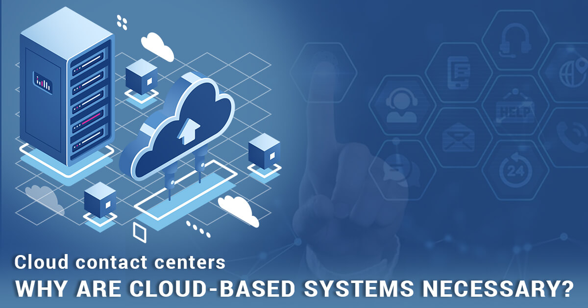 Cloud contact centers- why are cloud-based systems necessary
