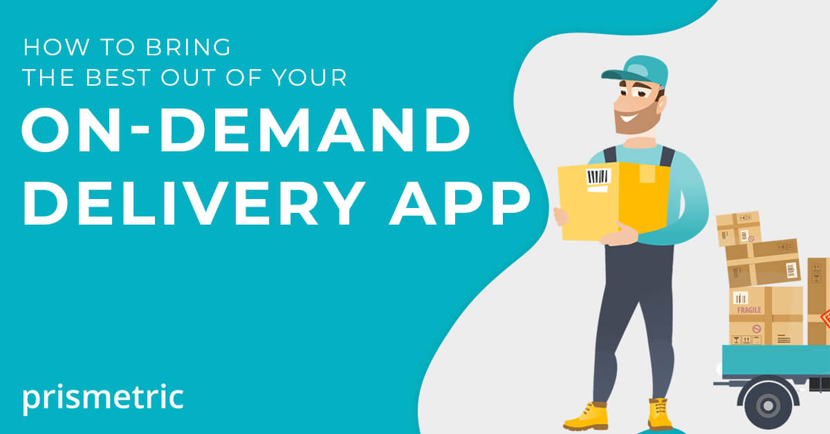 How to bring the best out of your on-Demand Delivery App