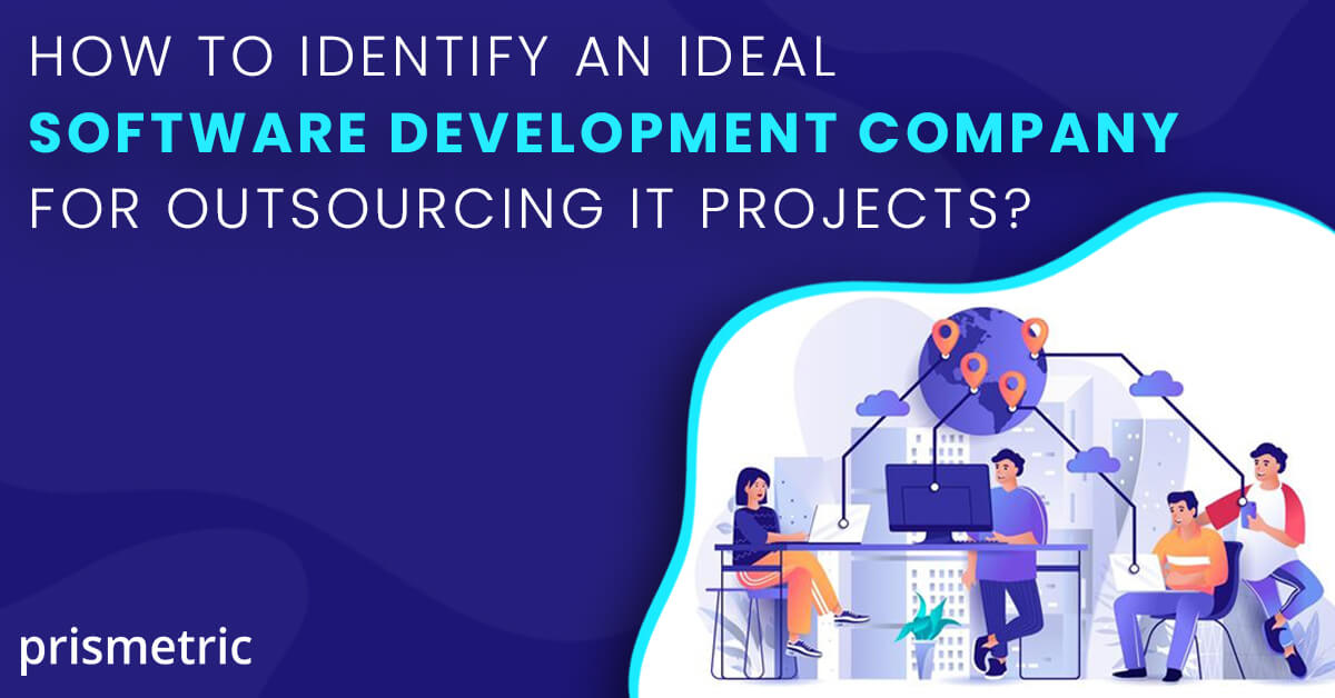 How to identify an ideal software development company for outsourcing IT projects?