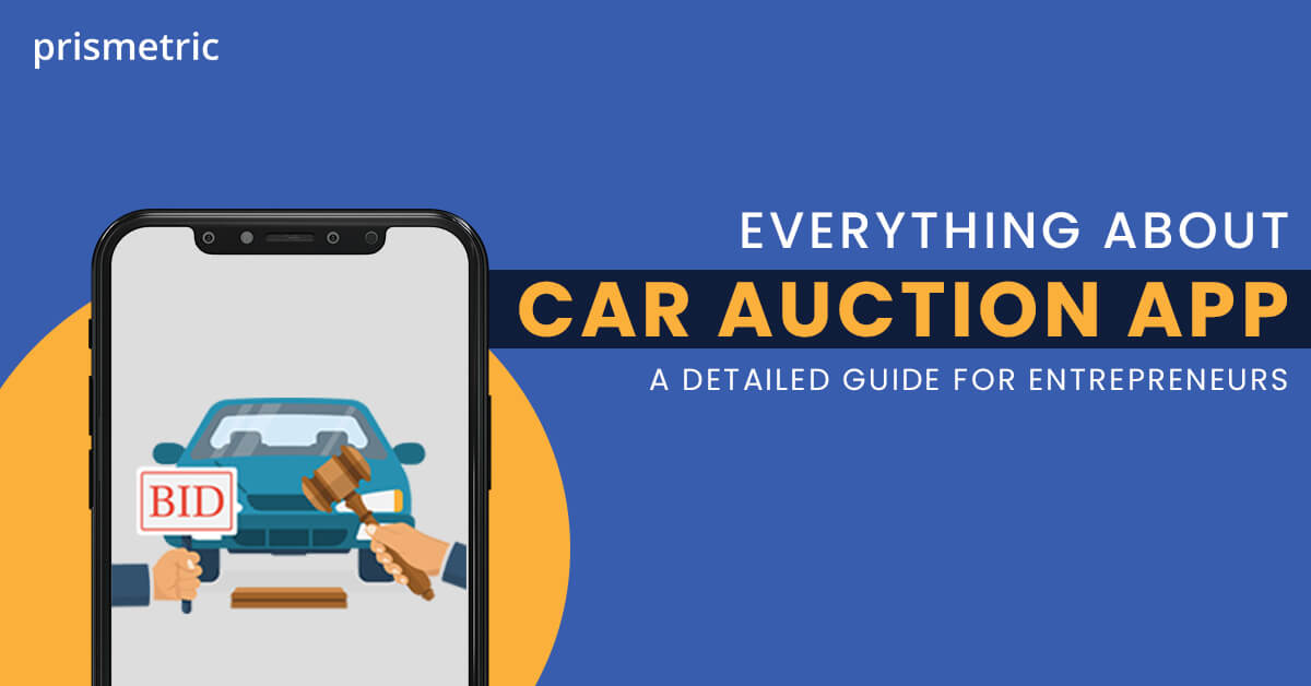 Everything about Car Auction App - A Detailed Guide for Entrepreneurs