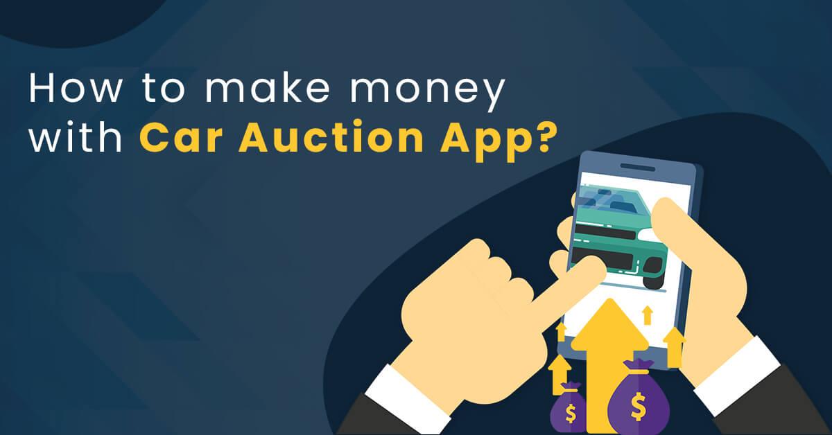 make money with Car Auction App