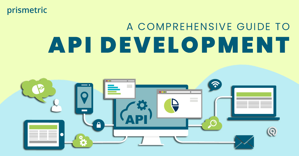 A Complete All-Inclusive Guide on API Development [Working, Tools, Types, Best Practices]