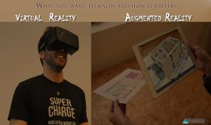 Augmented Reality and Virtual Reality – What you want to know and how it differs
