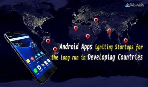 Android Apps igniting Startups for the long run in Developing countries