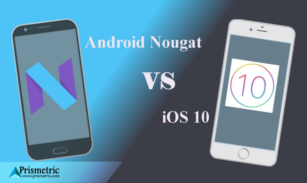 Android Nougat and Apple iOS 10