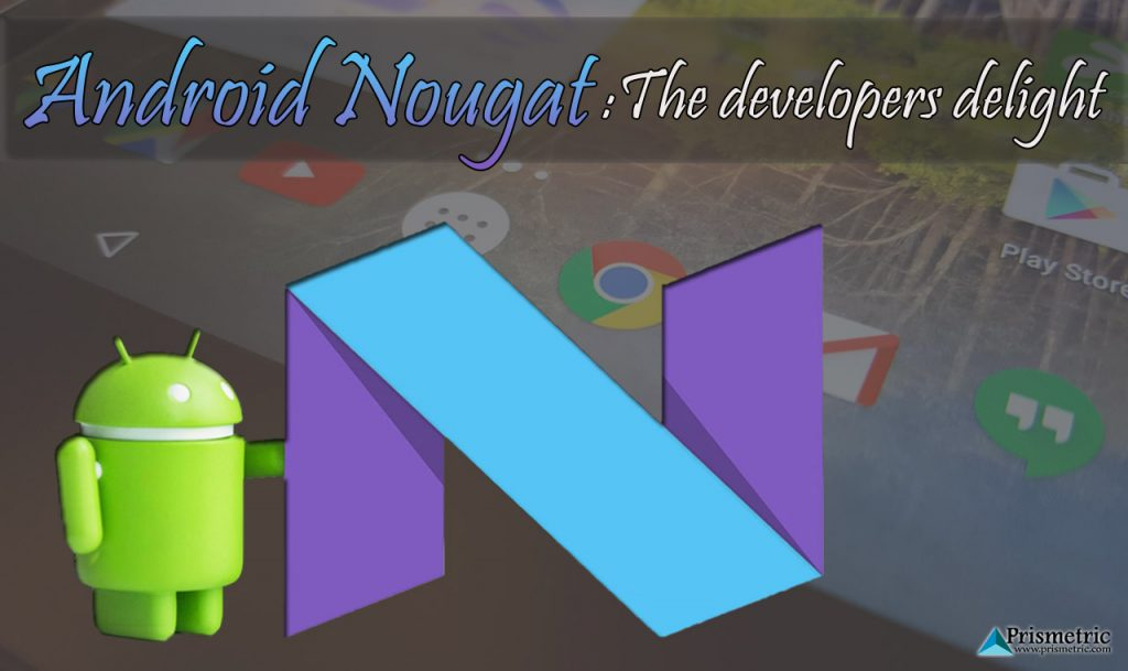 Android Nougat - The Developers Delight