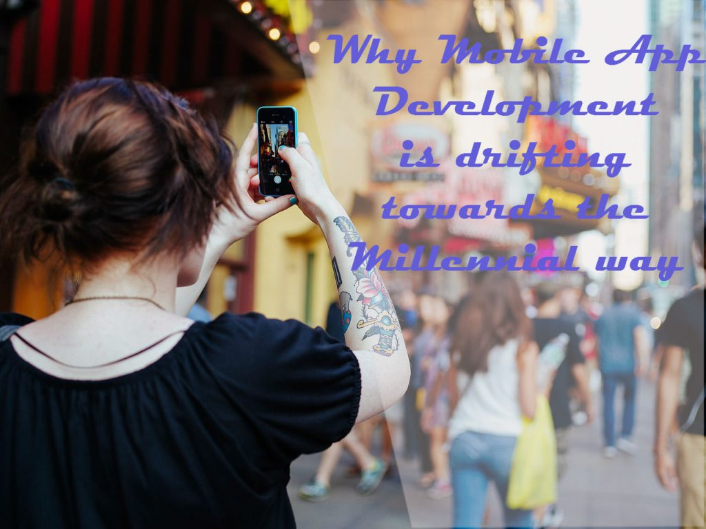 mobile app development drifting towards Millenial way