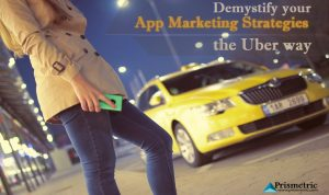 Demystify your App Marketing Strategies the Uber way