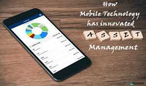 How Mobile Technology has innovated Asset Management