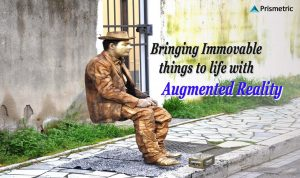 Bringing Immovable things to life with Augmented Reality