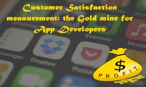 Customer Satisfaction measurement: the Gold mine for App Developers