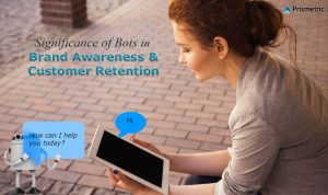 Significance of Bots in Brand Awareness and Customer Retention