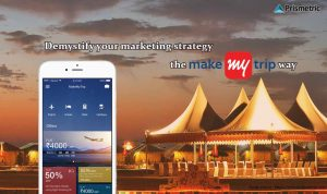 Demystify your marketing strategies the MakeMyTrip way