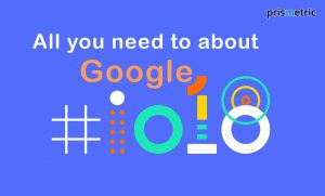 Google I/O 2018 – Top Announcements Of The Year, What lies ahead !