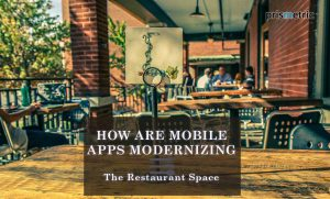 How are Mobile Apps modernizing Restaurant space?