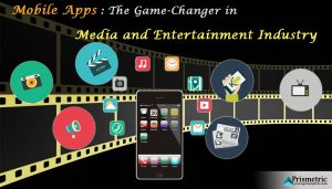 Mobile Apps : The Game-Changer in Media and Entertainment Industry