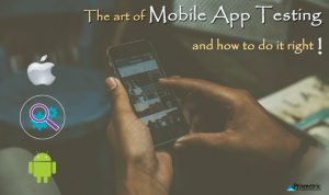 The Art of Mobile App Testing, Its challenges and How to do it Right