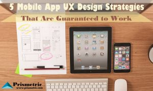 5 Mobile App UX Design Strategies That Are Guaranteed to Work