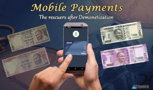 Mobile Payments: The rescuers after Demonetization