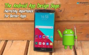 The Android App Design Saga: Narrating importance for Better Apps