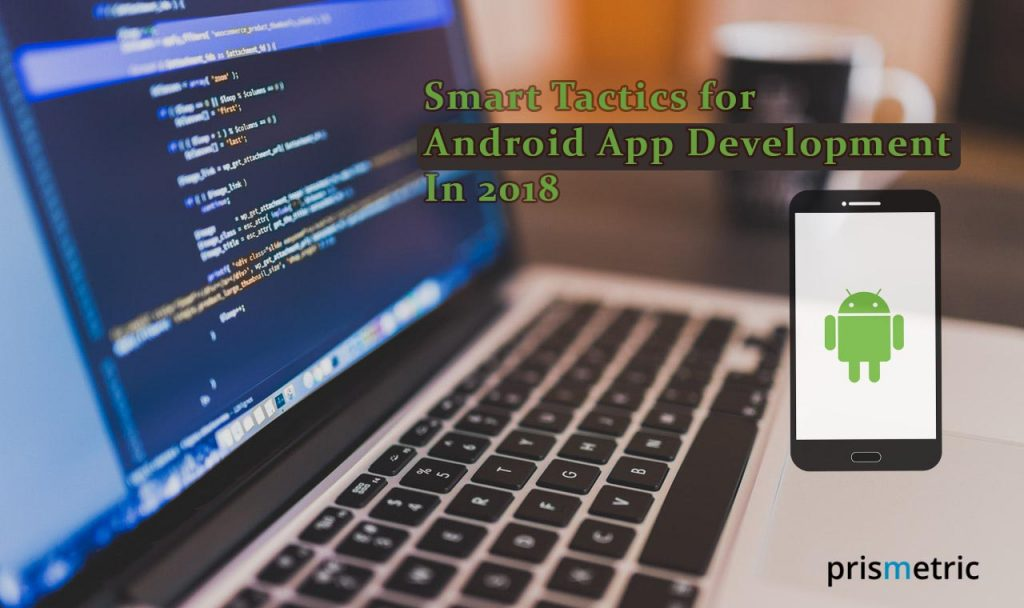 The Smart Tactics For Android App Development In2018
