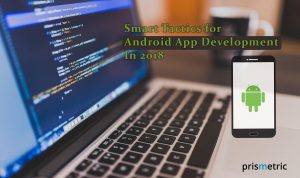 The Smart Tactics For Android App Development In 2018