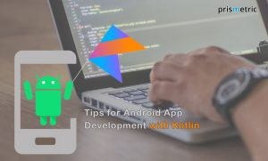 Android App Development with Kotlin : An Overview on how to Start