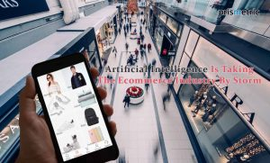 Top 5 Ways Artificial Intelligence is Taking Ecommerce Industry by Storm