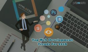 Top Web Development Trends for 2018 that you should not miss out on