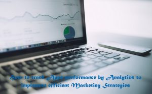 How to implement efficient App Marketing Strategies by tracking its performance