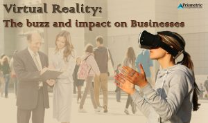 Virtual Reality: The buzz and impact on Businesses